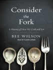 Consider the Fork: A History of How We Cook and Eat Cover Image
