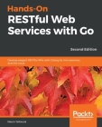 Hands-On RESTful Web Services with Go, Second Edition Cover Image
