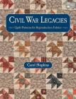 Civil War Legacies: Quilt Patterns for Reproduction Fabrics Cover Image