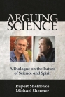 Arguing Science: A Dialogue on the Future of Science and Spirit Cover Image