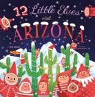 12 Little Elves Visit Arizona Cover Image