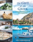 The Gift of the Greek: 75 Authentic Recipes for the Mediterranean Diet Cover Image