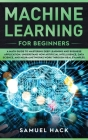 Machine Learning for Beginners: A Math Guide to Mastering Deep Learning and Business Application. Understand How Artificial Intelligence, Data Science Cover Image