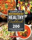 Complete Mediterranean Diet Healthy Cookbook: Fast and Easy 200 Low Carb, Low Cholesterol, Low Fat and Low Sodium Recipes to Make Healthy Eating Delic Cover Image