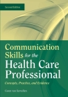 Communication Skills for the Health Care Professional: Concepts, Practice, and Evidence Cover Image