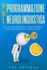 Programmazione neurolinguistica (PNL), la PNL per capire il linguaggio del corpo, la persuasione, l'inganno e la manipolazione: Scoprire come stare ca Cover Image