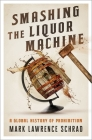 Smashing the Liquor Machine: A Global History of Prohibition Cover Image