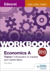 Edexcel A-Level/As Economics a Theme 1 Workbook: Introduction to Markets and Market Failure Cover Image