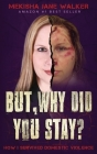 But, Why Did You Stay?: How I Survived Domestic Violence Cover Image