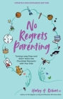 No Regrets Parenting, Updated and Expanded Edition: Turning Long Days and Short Years into Cherished Moments with Your Kids Cover Image