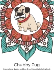 Chubby Pug Inspirational Quotes and Dog Breed Mandala Coloring Book: Great Gift for Pet Owners and Lovers of Dogs. Color in Black and White Pattern De Cover Image