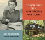Elizabeth Scheu Close: A Life in Modern Architecture Cover Image