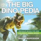 The Big Dino-pedia for Small Learners - Dinosaur Books for Kids - Children's Animal Books Cover Image