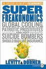 Superfreakonomics: Global Cooling, Patriotic Prostitutes, and Why Suicide Bombers Should Buy Life Insurance Cover Image