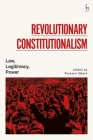 Revolutionary Constitutionalism: Law, Legitimacy, Power Cover Image