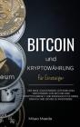 Bitcoin und Kryptowährung für Einsteiger: Der neue vollständige Leitfaden zum Verständnis von Bitcoin und Cryptocurrency und ermöglicht es Ihnen, einf Cover Image