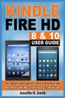 Kindle Fire HD 8 & 10 Guide: The Complete User Guide With Step-by-Step Instructions. Master Your Kindle Fire HD 8 & 10 in 1 Hour! Cover Image