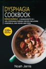 Dysphagia Cookbook: MEGA BUNDLE - 3 Manuscripts in 1 - 120+ Dysphagia - friendly recipes including casseroles, side dishes and pizza Cover Image