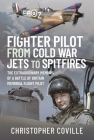 Fighter Pilot: From Cold War Jets to Spitfires: The Extraordinary Memoirs of a Battle of Britain Memorial Flight Pilot Cover Image
