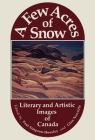 A Few Acres of Snow: Literary and Artistic Images of Canada Cover Image