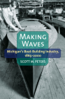 Making Waves: Michigan's Boat-Building Industry, 1865-2000 Cover Image