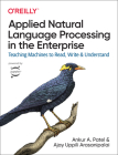 Applied Natural Language Processing in the Enterprise: Teaching Machines to Read, Write, and Understand Cover Image