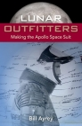 Lunar Outfitters: Making the Apollo Space Suit Cover Image