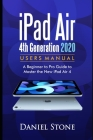 iPad Air 4th Generation 2020 User Manual: A Beginner to Pro Guide to Master the New iPad Air 4 Cover Image