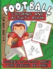 Football Coloring And Activity Book For Boys Ages 4-8: Workbook Packed With Dot-To-Dot, Coloring Pages, Word Search, Mazes And More Cover Image