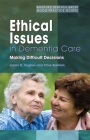 Ethical Issues in Dementia Care: Making Difficult Decisions (University of Bradford Dementia Good Practice Guides #8) Cover Image