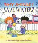 Why Should I Save Water? (Why Should I? Books) Cover Image