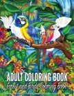 Adult Coloring Book - Forest and Birds Coloring Book: Easy Coloring Books for Grown-Ups Contain Magical Rain Forest Coloring and Amazing Birds Design Cover Image