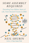 Some Assembly Required: Decoding Four Billion Years of Life, from Ancient Fossils to DNA Cover Image