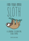 Find Your Inner Sloth: A Journal Celebrating Slow Living Cover Image