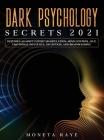 Dark Psychology Secrets 2021: Defenses Against Covert Manipulation, Mind Control, NLP, Emotional Influence, Deception, and Brainwashing Cover Image