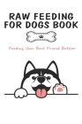 Raw Feeding For Dogs Book_ Feeding Your Best Friend Better: Raw Feeding For Dogs Cover Image