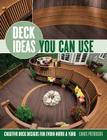 Deck Ideas You Can Use: Creative Deck Designs for Every Home & Yard Cover Image