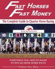 Fast Horses, Fast Money: The Complete Guide to Quarter Horse Racing: Everything You Need to Know to Win Quarter Horse Races Cover Image