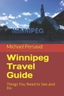 Winnipeg Travel Guide: Things You Need to See and Do Cover Image