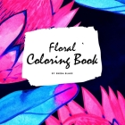 Floral Coloring Book for Young Adults and Teens (8.5x8.5 Coloring Book / Activity Book) Cover Image