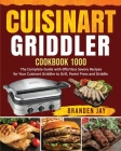 Cuisinart Griddler Cookbook 1000: The Complete Guide with Effortless Savory Recipes for Your Cuisinart Griddler to Grill, Panini Press, Griddle Cover Image