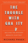 The Trouble with Gravity: Solving the Mystery Beneath Our Feet Cover Image