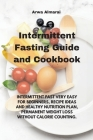 Intermittent Fasting Guide And Cookbook: Intermittent Fast Very Easy for Beginners, Recipe Ideas and Healthy Nutrition Plan, Permanent Weight Loss Wit Cover Image