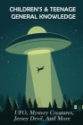 Children's & Teenage General Knowledge: UFO, Mystery Creatures, Jersey Devil, And More: General Knowledge Book For Kids Cover Image