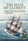 The Sea Is My Element: The Eventful Life of Admiral Sir Pulteney Malcolm, 1766-1838 (From Reason to Revolution) Cover Image
