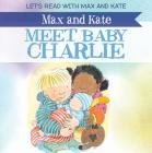 Max and Kate Meet Baby Charlie Cover Image