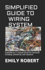 Simplified Guide to Wiring System: A Complete Guide to Home Electrical Wiring Explained by a Licensed Electrical Contractor Including Commercial, and Cover Image