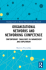 Organizational Networks and Networking Competence: Contemporary Challenges in Management and Employment (Routledge Studies in Business Organizations and Networks) Cover Image