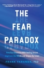 The Fear Paradox: How Our Obsession with Feeling Secure Imprisons Our Minds and Shapes Our Lives (Learning to Take Risks, Overcoming Anx Cover Image