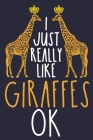 I Just Really Like Giraffes, OK: Giraffe Lovers Notebook And Journals, Giraffe Gifts Composition Book Cover Image